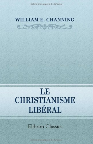 9781421238845: Le christianisme libéral: Précédé d'une introduction par M. édouard Laboulaye