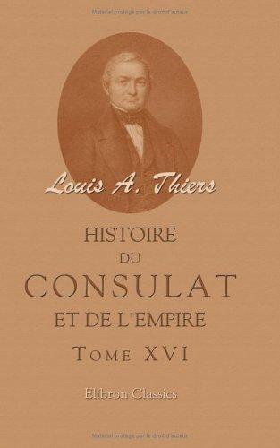 9781421244945: Histoire du Consulat et de l'Empire faisant suite à l'Histoire de la révolution française: Tome 16