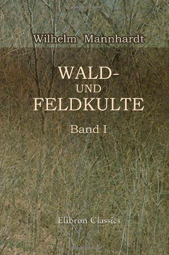 9781421247403: Wald- und Feldkulte: Band 1: Der Baumkultus der Germanen und ihrer Nachbarstämme mythologische Untersuchungen