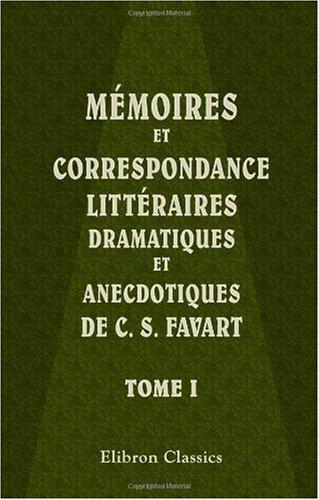 9781421248042: M�moires et correspondance litt�raires, dramatiques et anecdotiques de C. S. Favart: Tome 1