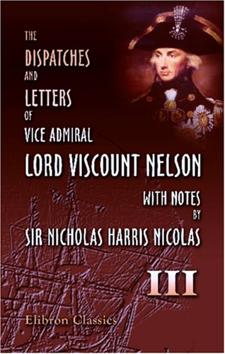 9781421248424: The Dispatches and Letters of Vice Admiral Lord Viscount Nelson, with Notes by Sir Nicholas Harris Nicolas: Volume 3. January 1798 - August 1799