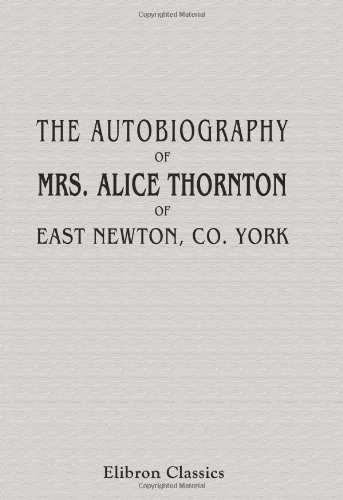 9781421249957: The Autobiography of Mrs. Alice Thornton, of East Newton, Co. York