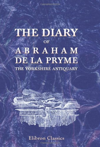 9781421250397: The Diary of Abraham de la Pryme, the Yorkshire Antiquary
