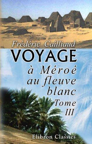 9781421250465: Voyage à Méroé, au fleuve blanc, au-delà de Fâzoql dans le midi du royaume de Sennâr, à Syouah et dans cinq autres oasis: Fait dans les années 1819, 1820, 1821 et 1822. Tome 3