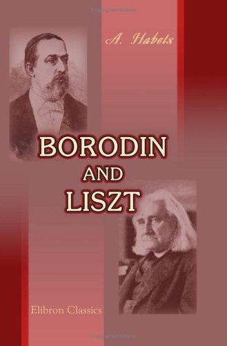 9781421253053: Borodin and Liszt: I. Life and works of a Russian Composer. II. Liszt, as sketched in the letters of Borodin