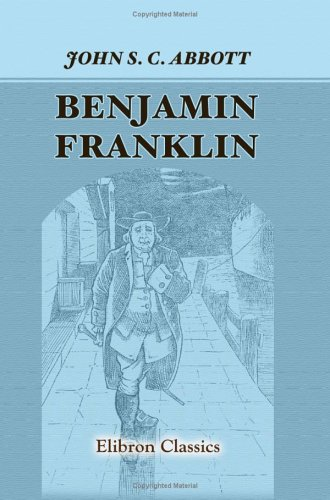 9781421254449: Benjamin Franklin. A Picture of the Struggles of Our Infant Nation, One Hundred Years Ago: Series: American Pioneers and Patriots