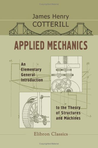 Applied Mechanics: An Elementary General Introduction to: James Henry Cotterill