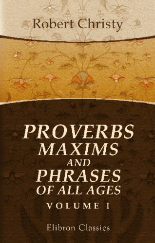 9781421257617: Proverbs, Maxims and Phrases of All Ages: Classified subjectively and arranged alphabetically. Volume 1