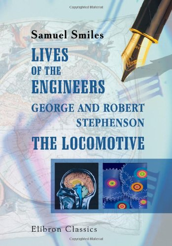 9781421259437: Lives of the Engineers. George and Robert Stephenson. The Locomotive