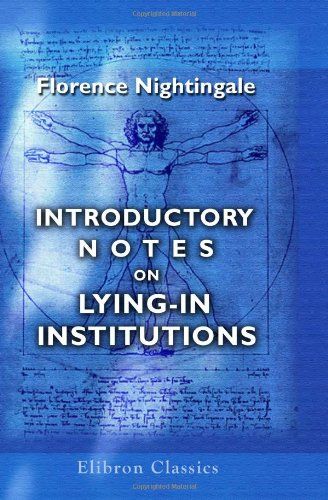 9781421262499: Introductory Notes on Lying-in Institutions: Together with a Proposal for organising an Institution for training midwives and midwifery nurses