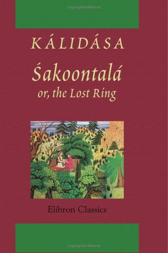 Sakoontal?; or, the Lost Ring: An Indian: Kalidasa