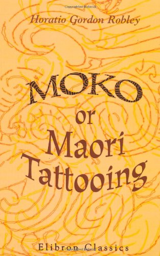 9781421269115: Moko; or, Maori Tattooing: With 180 Illustrations from Drawings by Author and from Photographs