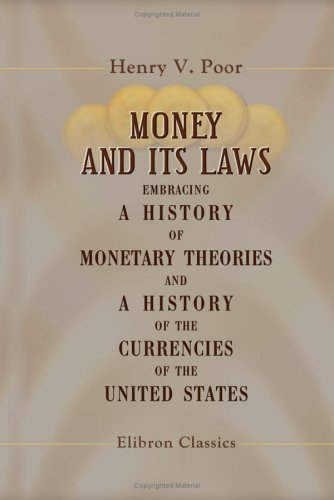 9781421270357: Money and its Laws: Embracing a History of Monetary Theories, and a History of the Currencies of the United States