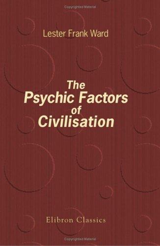 The Psychic Factors of Civilisation: Ward, Lester Frank