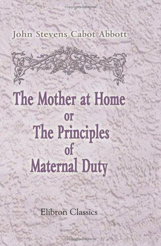 9781421271835: The Mother at Home; or, The Principles of Maternal Duty: Familiarly Illustrated