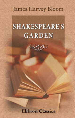 9781421275185: Shakespeare's Garden: Being a compendium of quotations and references from the bard to all manner of flower, tree, bush, vine, and herb, arranged ... the month in which they are seen to flourish