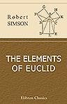 9781421277899: The Elements of Euclid. Viz. the First Six Books together with the Eleventh and Twelfth. Also the Book of Euclid's Data to Which are Added the Elements of Plane and Spherical Trigonometry;... by the Rev. A. Robertson
