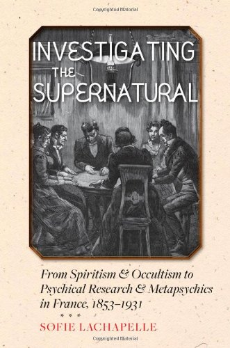 9781421400136: Investigating the Supernatural: From Spiritism and Occultism to Psychical Research and Metapsychics in France, 1853–1931