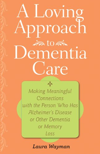 9781421400334: A Loving Approach to Dementia Care: Making Meaningful Connections with the Person Who Has Alzheimer's Disease or Other Dementia or Memory Loss (A 36-Hour Day Book)
