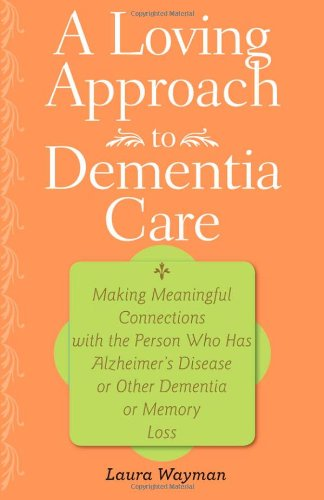 9781421400341: A Loving Approach to Dementia Care: Making Meaningful Connections with the Person Who Has Alzheimer's Disease or Other Dementia or Memory Loss (A 36-Hour Day Book)