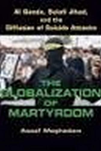 9781421400587: The Globalization of Martyrdom: Al Qaeda, Salafi Jihad, and the Diffusion of Suicide Attacks