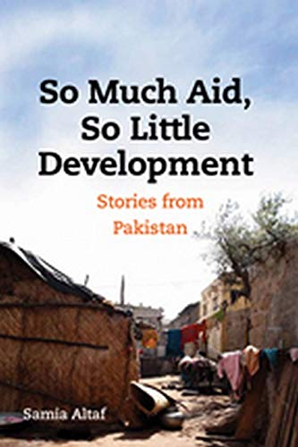 So Much Aid, So Little Development: Stories: Samia Waheed Altaf