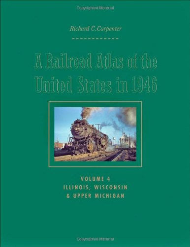 9781421401461: A Railroad Atlas of the United States in 1946: Volume 4: Illinois, Wisconsin, and Upper Michigan (Creating the North American Landscape)