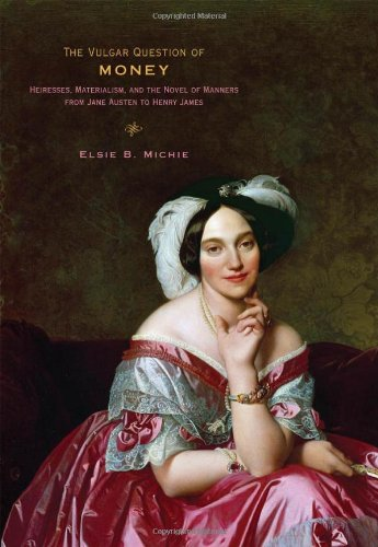 9781421401867: The Vulgar Question of Money: Heiresses, Materialism, and the Novel of Manners from Jane Austen to Henry James