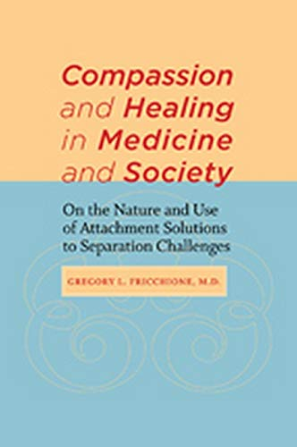 9781421402208: Compassion and Healing in Medicine and Society: On the Nature and Use of Attachment Solutions to Separation Challenges