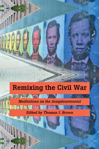 Remixing the Civil War: Meditations on the Sesquicentennial
