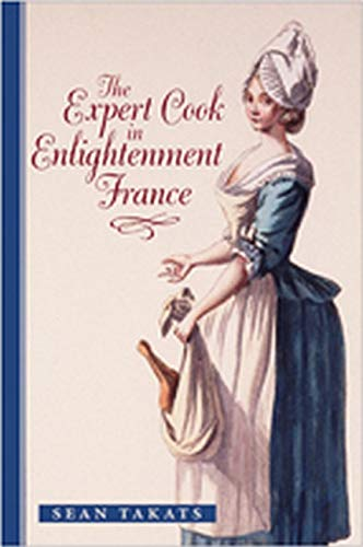 The Expert Cook in Enlightenment France (The Johns Hopkins University Studies in Historical and ...