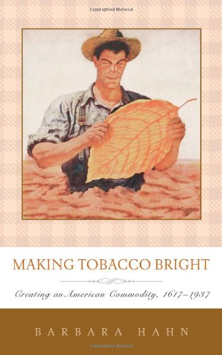 9781421402864: Making Tobacco Bright: Creating an American Commodity, 1617–1937 (Johns Hopkins Studies in the History of Technology)