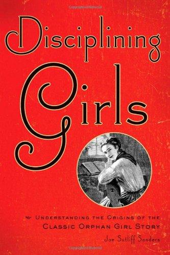 9781421403182: Disciplining Girls: Understanding the Origins of the Classic Orphan Girl Story