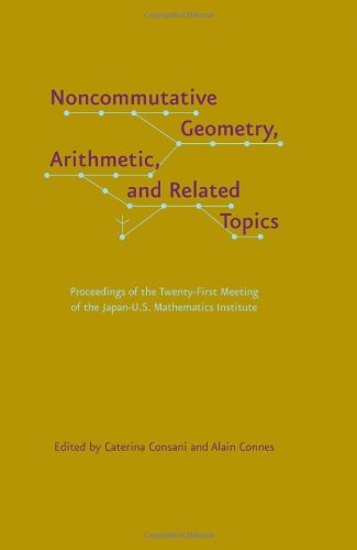 9781421403526: Noncommutative Geometry, Arithmetic, and Related Topics: Proceedings of the Twenty-First Meeting of the Japan-U.S. Mathematics Institute