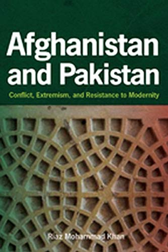 9781421403847: Afghanistan and Pakistan: Conflict, Extremism, and Resistance to Modernity