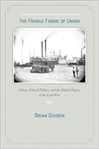 9781421404042: The Fragile Fabric of Union: Cotton, Federal Politics, and the Global Origins of the Civil War (Studies in Early American Economy and Society from the Library Company of Philadelphia)