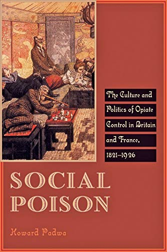 9781421404202: Social Poison: The Culture and Politics of Opiate Control in Britain and France, 1821–1926