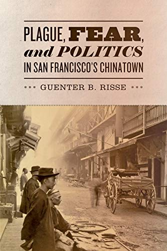 Plague, Fear, and Politics in San Francisco's Chinatown (Hardcover): Guenter B. Risse