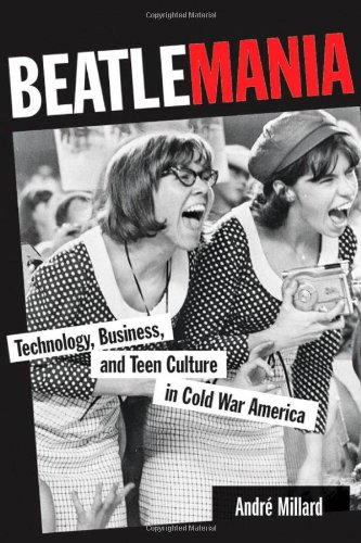 9781421405247: Beatlemania: Technology, Business, and Teen Culture in Cold War America (Johns Hopkins Introductory Studies in the History of Technology)
