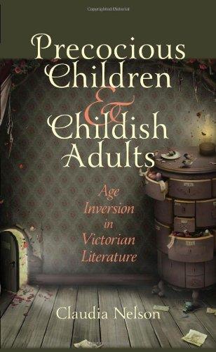 Precocious Children and Childish Adults - Age Inversion in Victorian Literature: Nelson, Claudia
