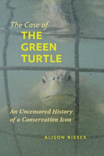 9781421405797: The Case of the Green Turtle: An Uncensored History of a Conservation Icon