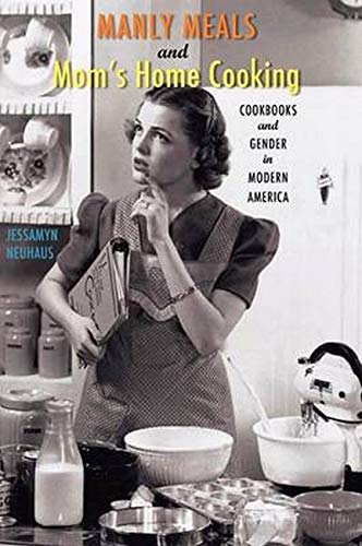 9781421405841: Manly Meals and Mom's Home Cooking: Cookbooks and Gender in Modern America