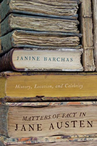 Matters of Fact in Jane Austen: History, Location, and Celebrity: Barchas, Janine
