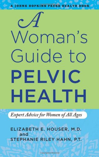 9781421406916: A Woman's Guide to Pelvic Health: Expert Advice for Women of All Ages (A Johns Hopkins Press Health Book)