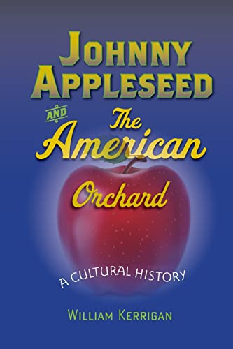 Johnny Appleseed and the American Orchard : A Cultural History.