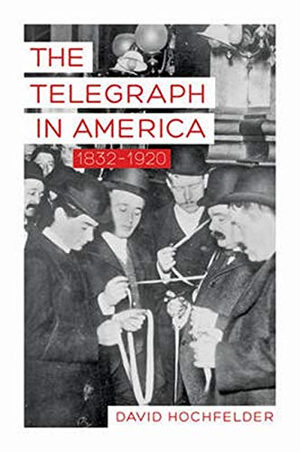 The Telegraph in America, 1832?1920 (Johns Hopkins Studies in the History of Technology): David ...