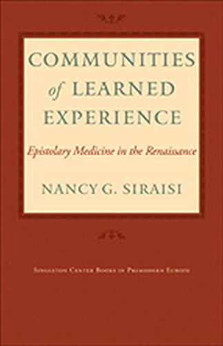 9781421407494: Communities of Learned Experience: Epistolary Medicine in the Renaissance (Singleton Center Books in Premodern Europe)