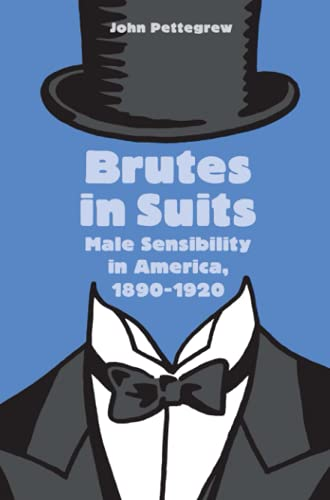 9781421407647: Brutes in Suits: Male Sensibility in America, 1890–1920 (Gender Relations in the American Experience)