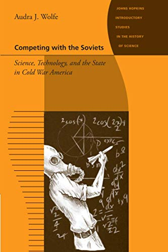 9781421407715: Competing with the Soviets - Science, Technology, and the State in Cold War America