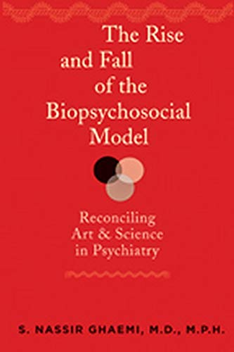 9781421407753: The Rise and Fall of the Biopsychosocial Model: Reconciling Art and Science in Psychiatry